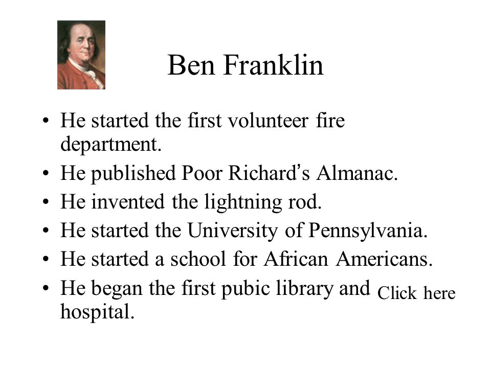 Ben Franklin He started the first volunteer fire department.