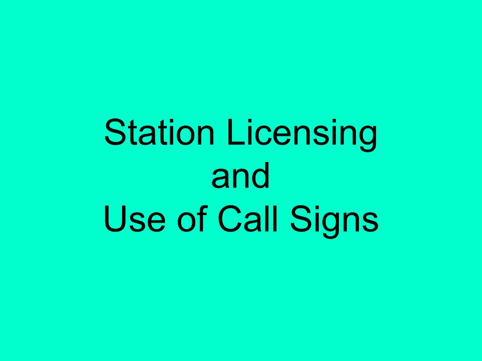 Station Licensing and Use of Call Signs