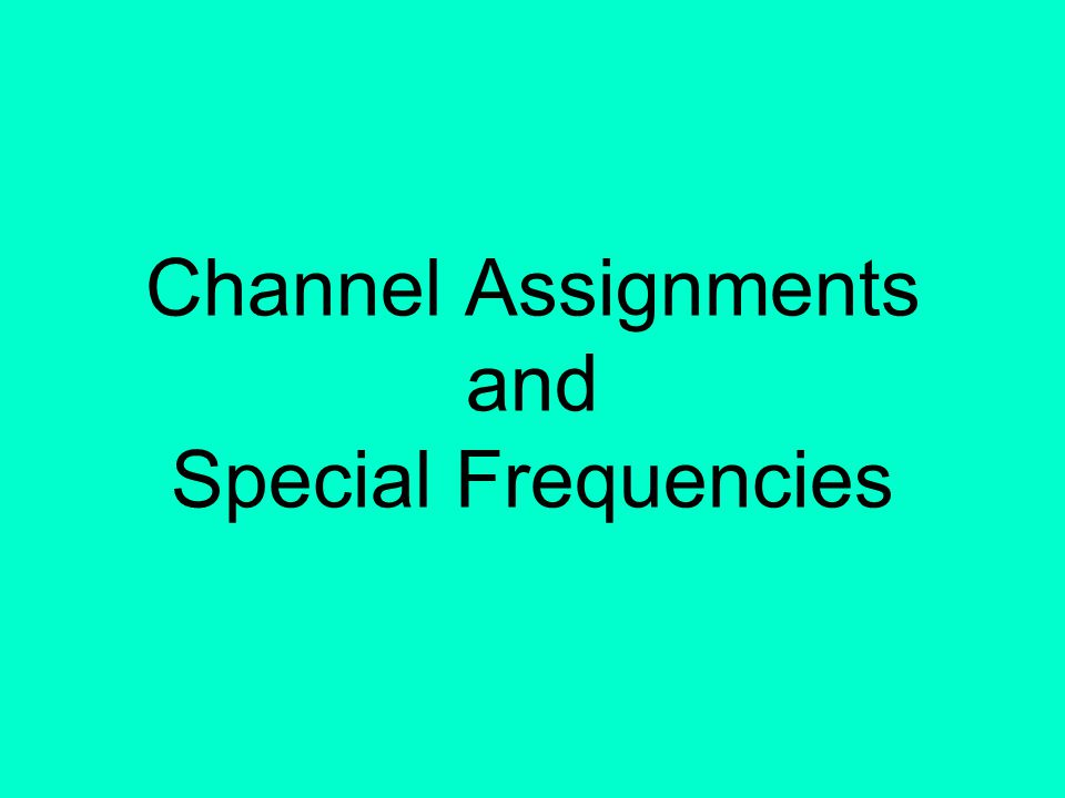 Channel Assignments and Special Frequencies