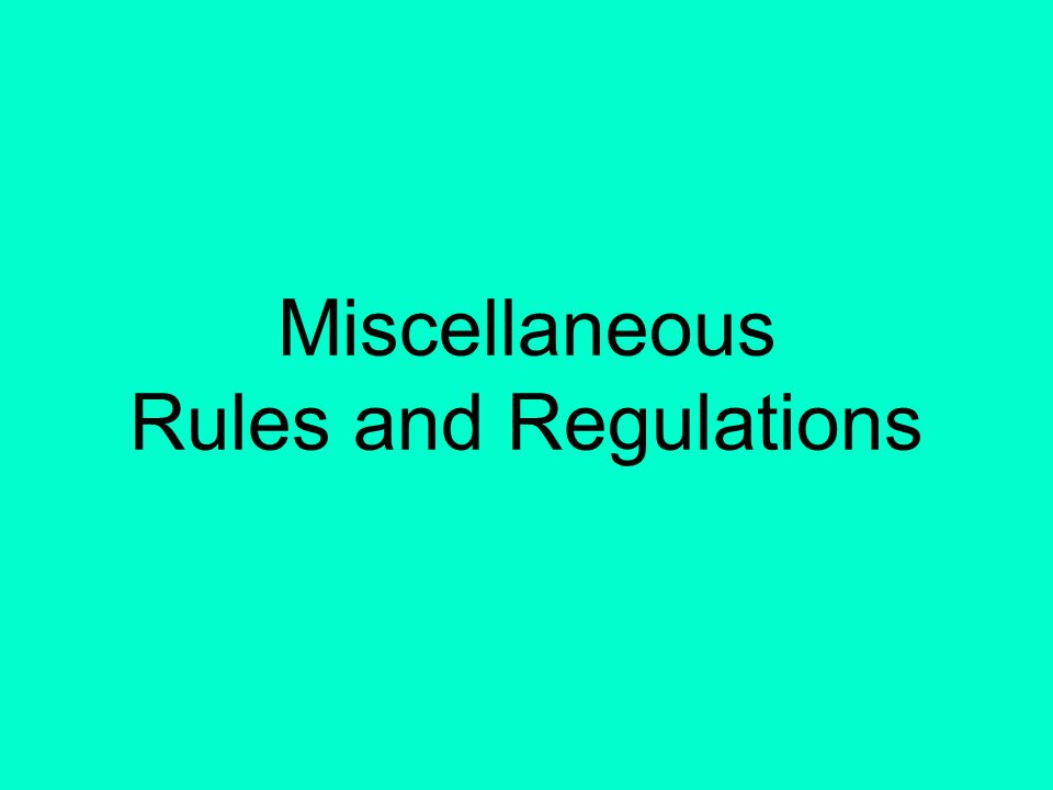 Miscellaneous Rules and Regulations