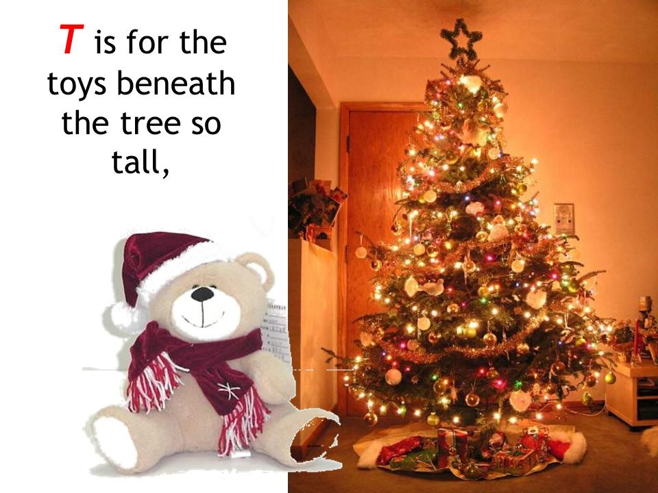 T is for the toys beneath the tree so tall,