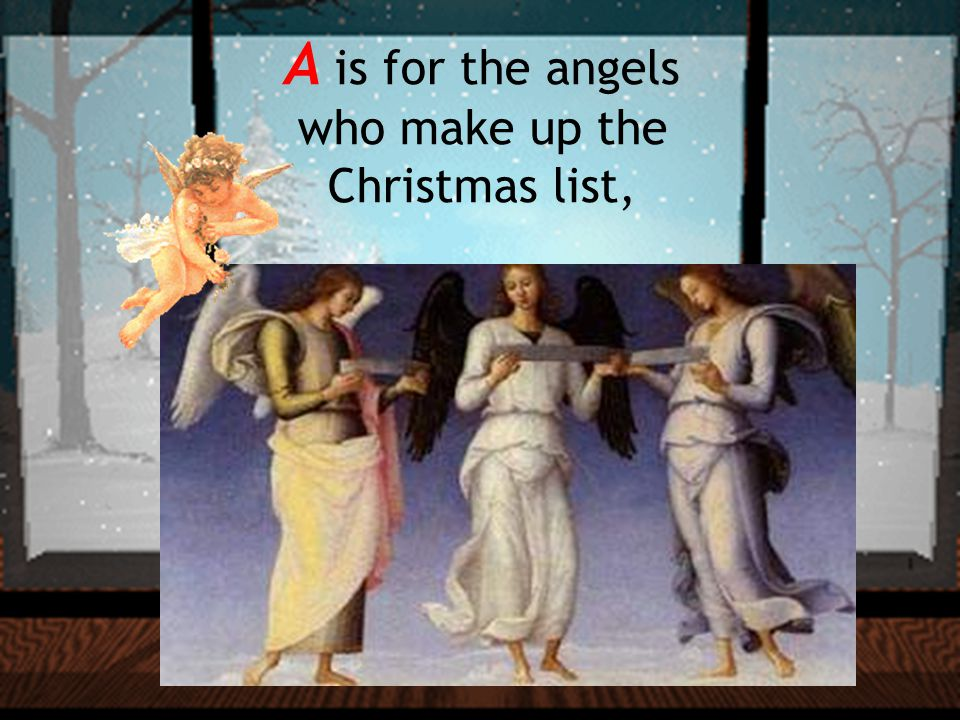 A is for the angels who make up the Christmas list,
