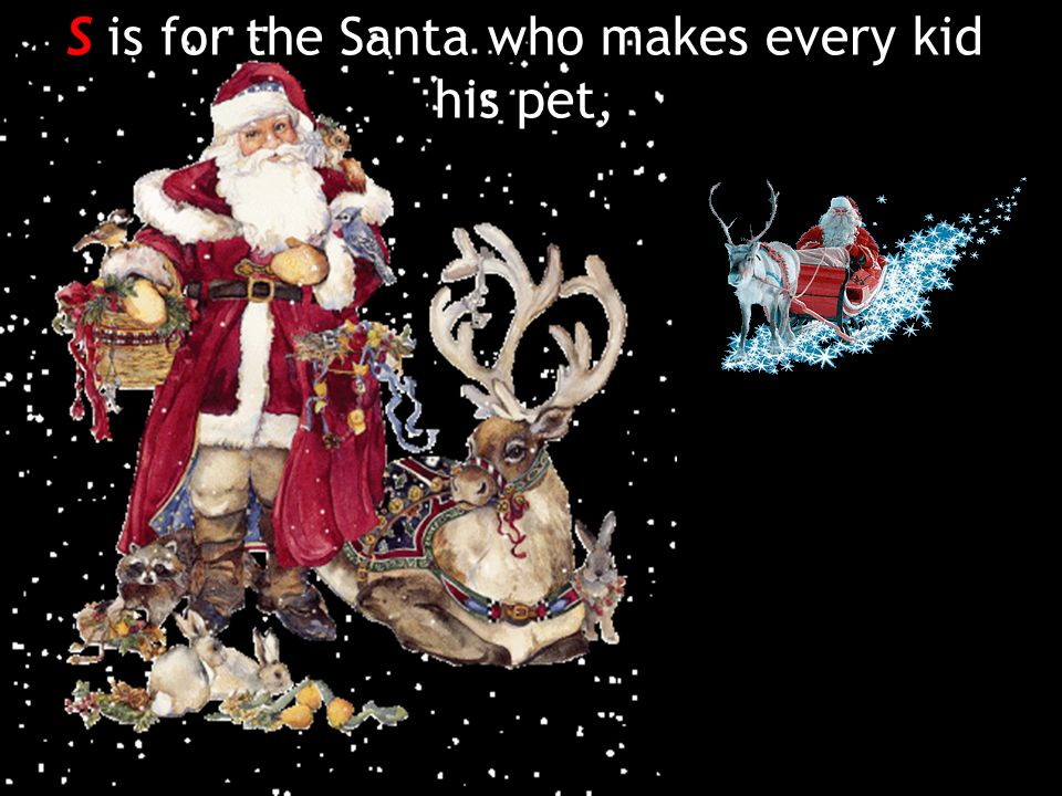 S is for the Santa who makes every kid his pet,