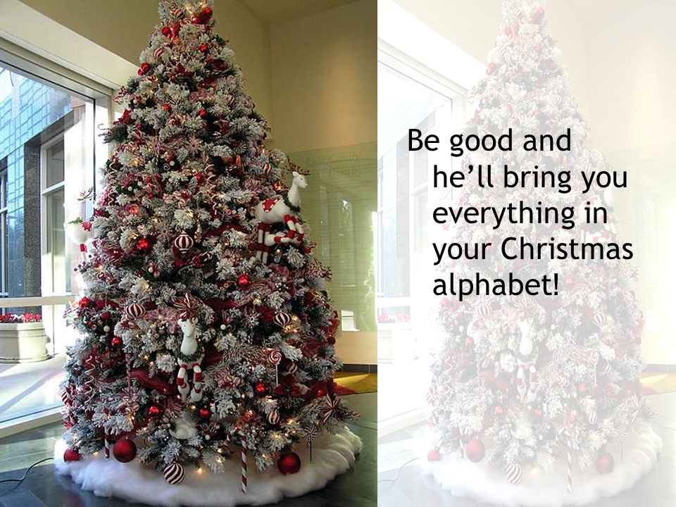 Be good and he'll bring you everything in your Christmas alphabet!