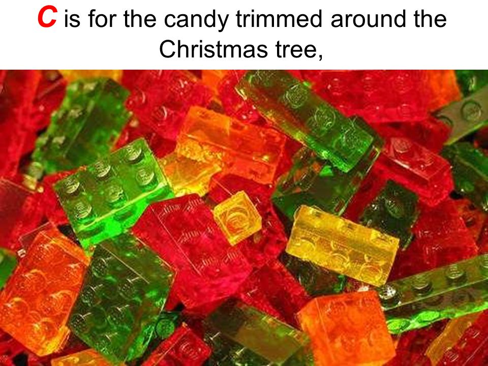 C is for the candy trimmed around the Christmas tree,