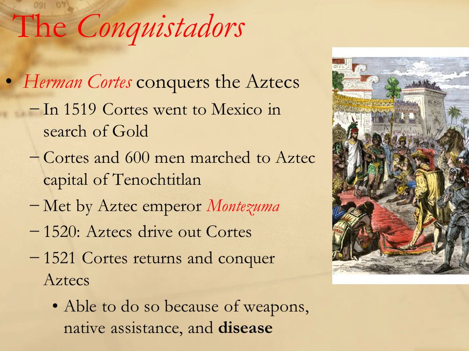 The Conquistadors Herman Cortes conquers the Aztecs