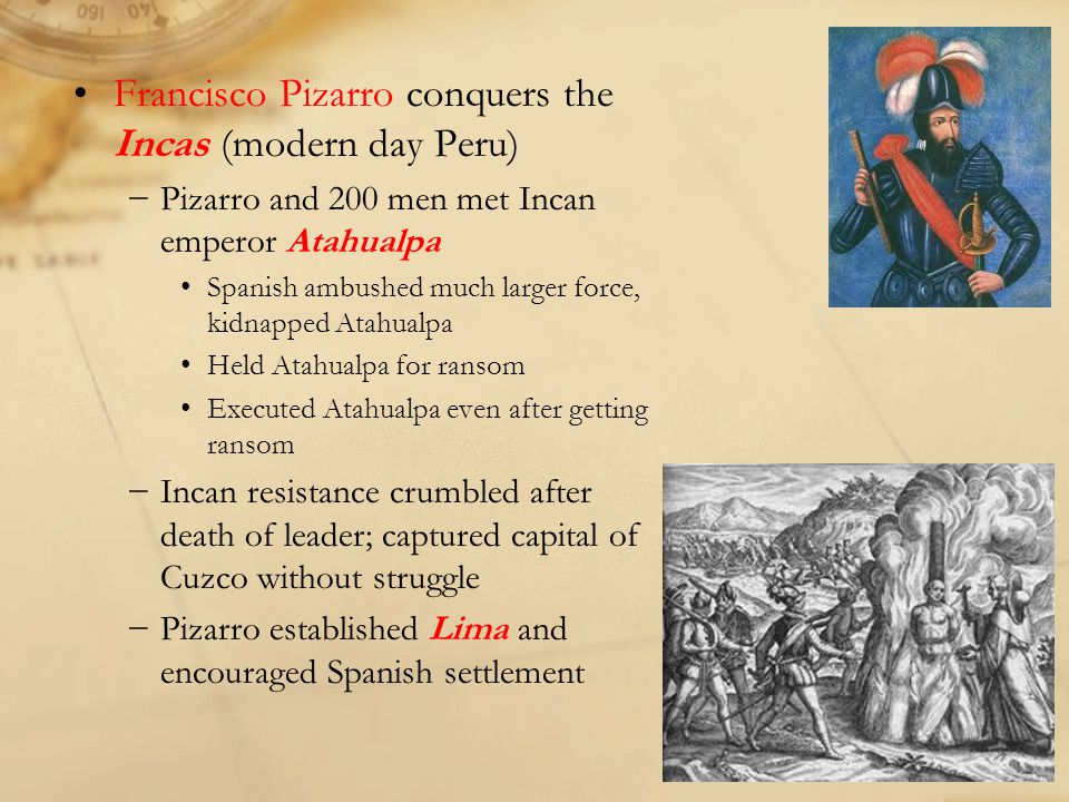 Francisco Pizarro conquers the Incas (modern day Peru)