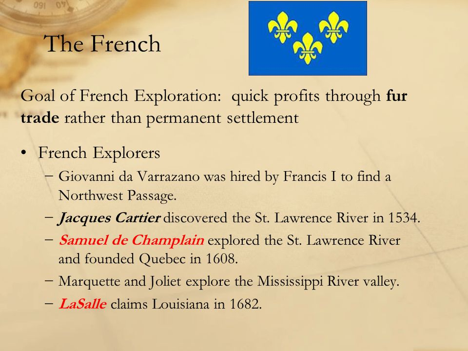 The French Goal of French Exploration: quick profits through fur trade rather than permanent settlement.