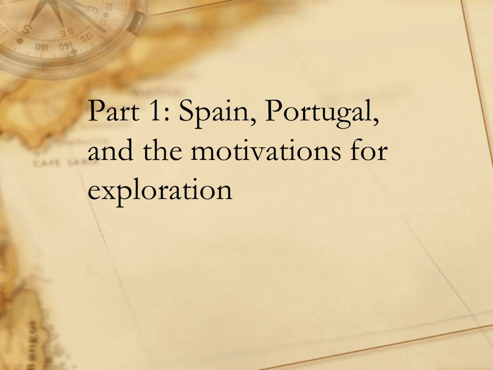 Part 1: Spain, Portugal, and the motivations for exploration