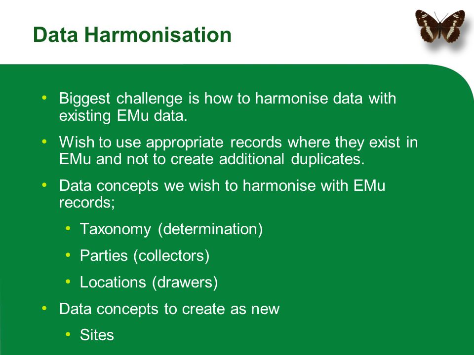 Data Harmonisation Biggest challenge is how to harmonise data with existing EMu data.