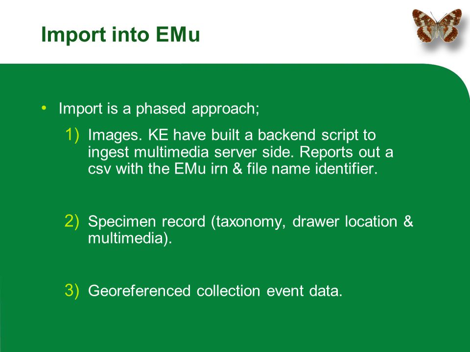 Import into EMu Import is a phased approach;