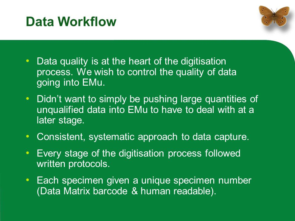 Data Workflow Data quality is at the heart of the digitisation process. We wish to control the quality of data going into EMu.