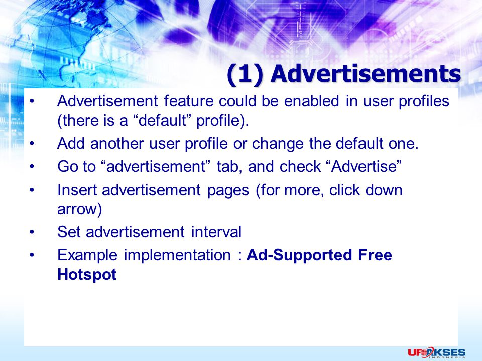 (1) Advertisements Advertisement feature could be enabled in user profiles (there is a default profile).