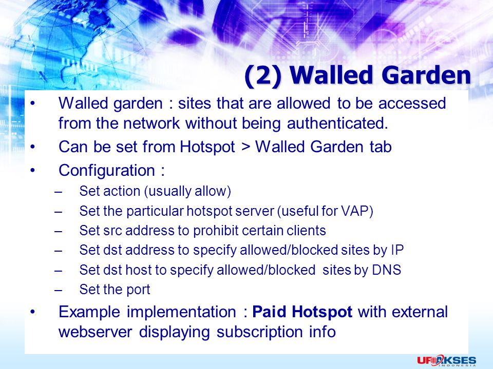 (2) Walled Garden Walled garden : sites that are allowed to be accessed from the network without being authenticated.
