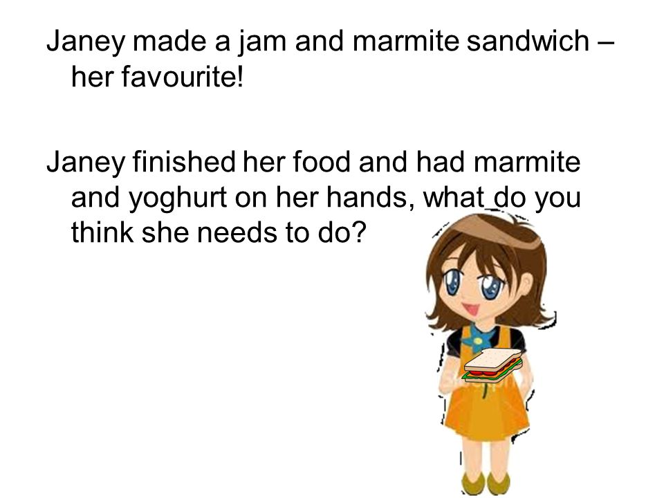 Janey made a jam and marmite sandwich – her favourite!