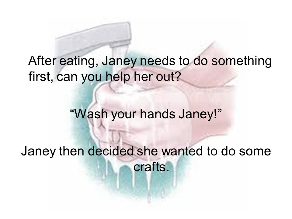 After eating, Janey needs to do something first, can you help her out