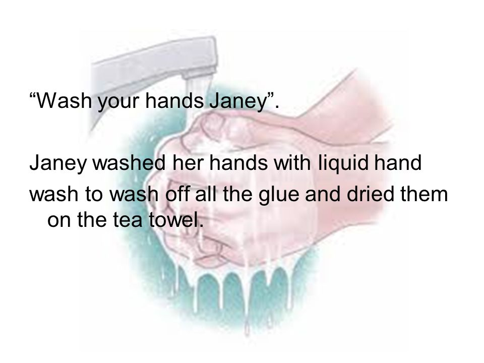 Wash your hands Janey .