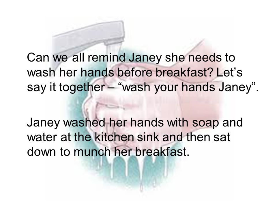 Can we all remind Janey she needs to wash her hands before breakfast