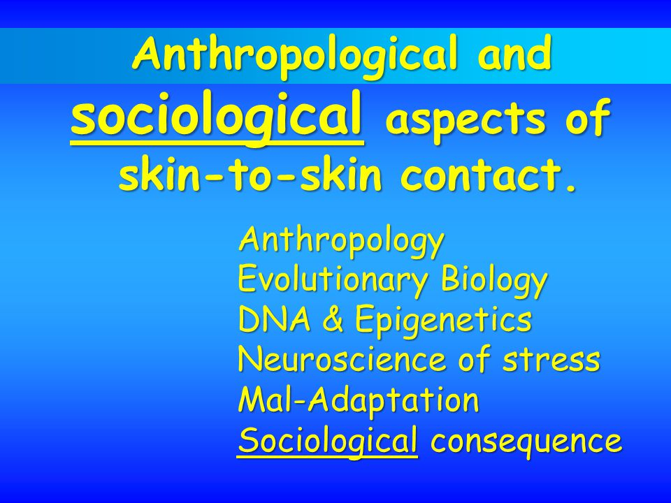 Anthropological and sociological aspects of skin-to-skin contact.