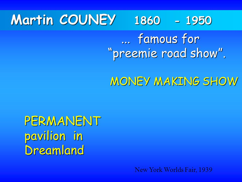 Martin COUNEY 1860 - 1950 ... famous for preemie road show .