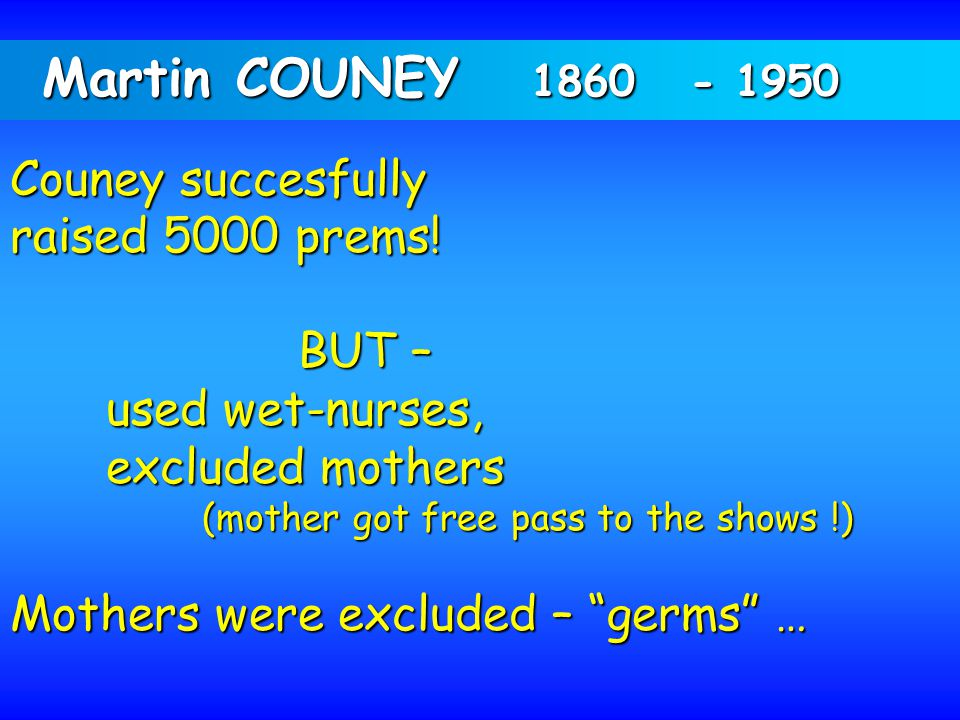 Martin COUNEY 1860 - 1950 Couney succesfully raised 5000 prems! BUT –