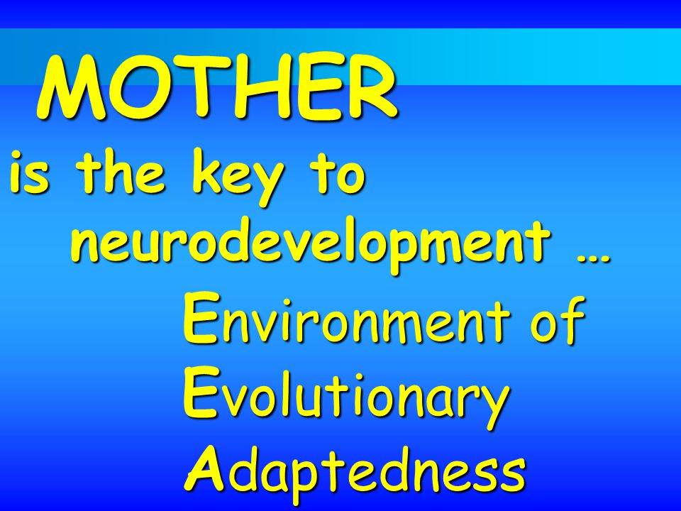 MOTHER is the key to Environment of Evolutionary Adaptedness