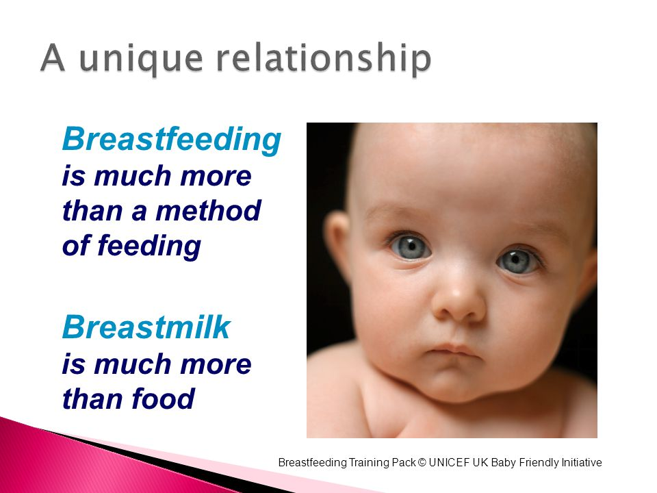 A unique relationship Breastfeeding Breastmilk is much more