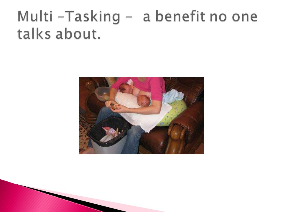 Multi –Tasking - a benefit no one talks about.