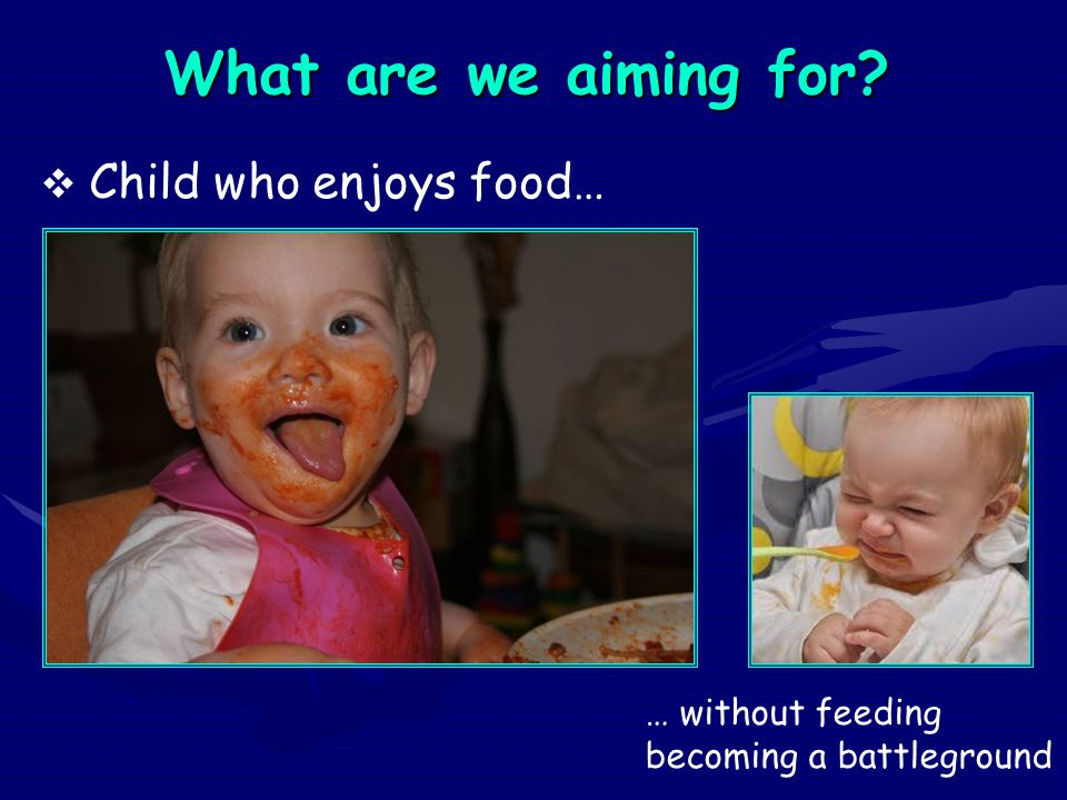 What are we aiming for Child who enjoys food…
