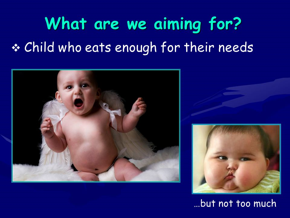 What are we aiming for Child who eats enough for their needs