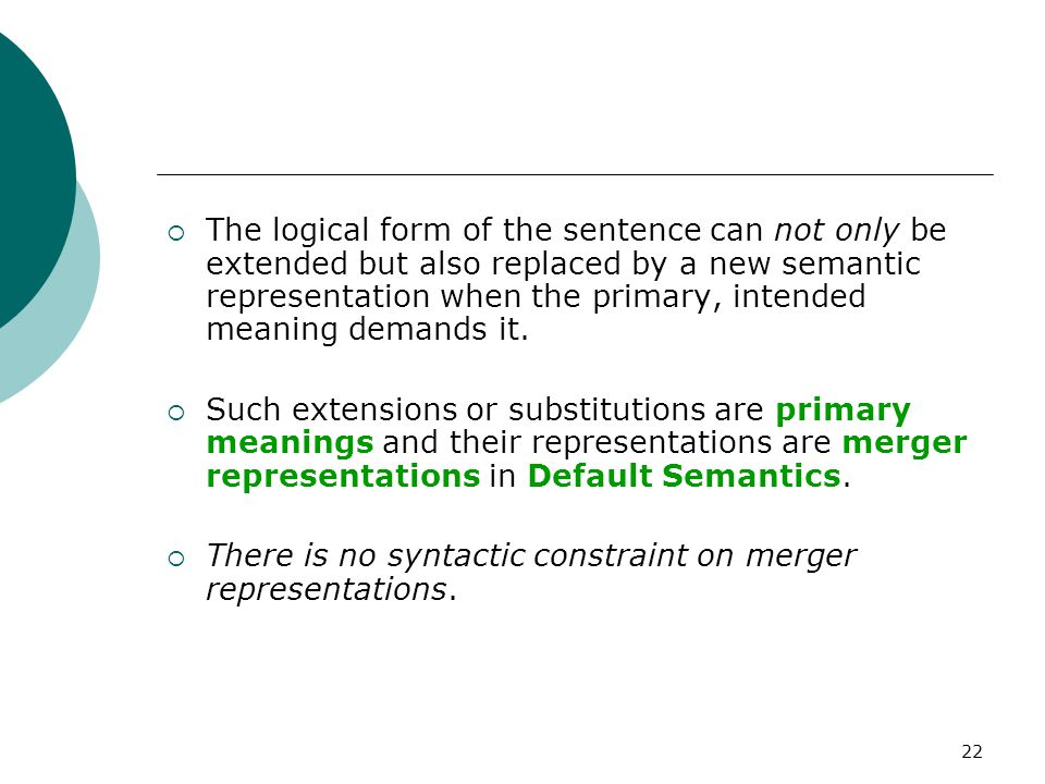 The logical form of the sentence can not only be extended but also replaced by a new semantic representation when the primary, intended meaning demands it.