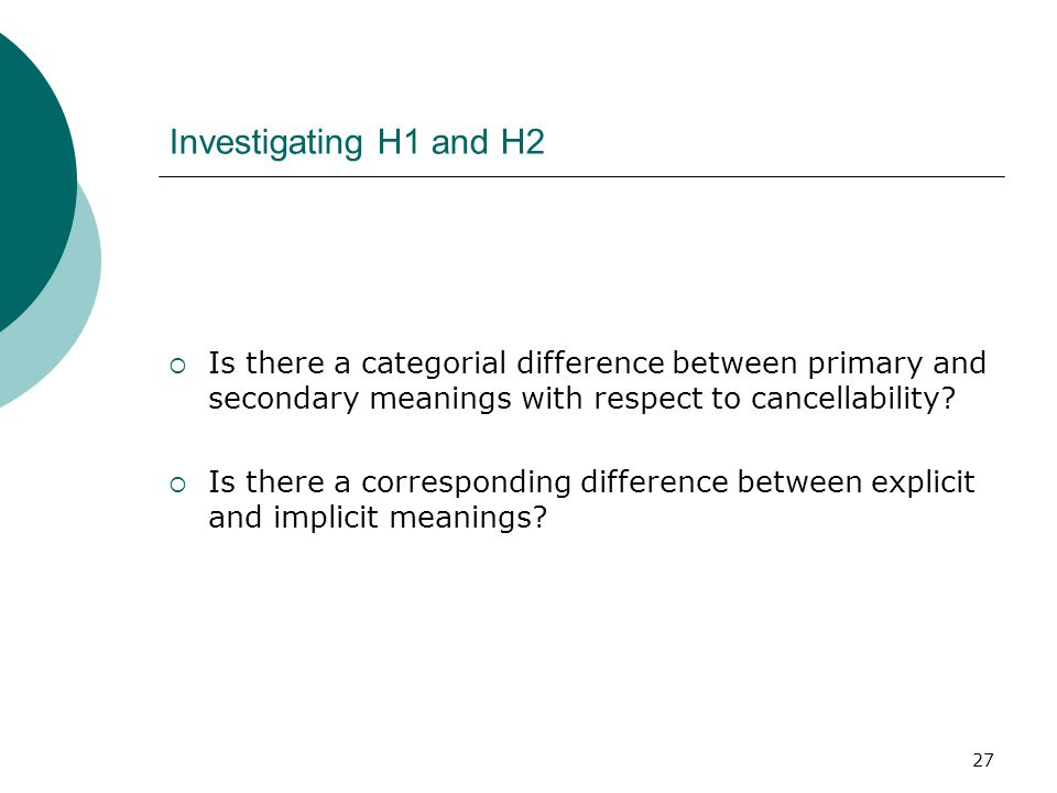 Investigating H1 and H2 Is there a categorial difference between primary and secondary meanings with respect to cancellability