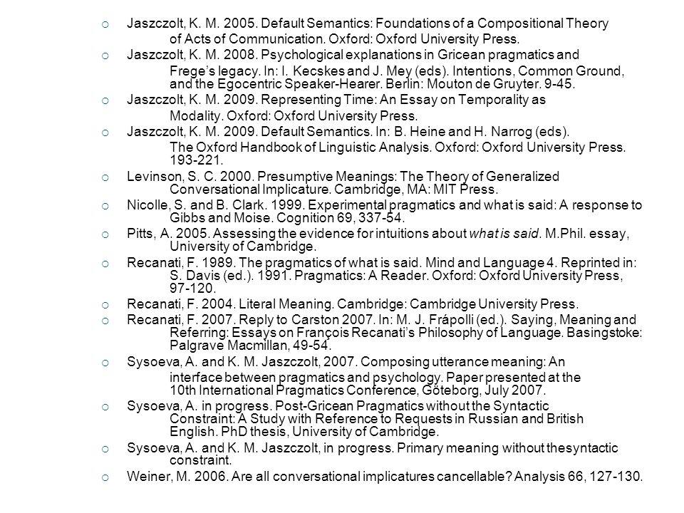 Jaszczolt, K. M. 2005. Default Semantics: Foundations of a Compositional Theory