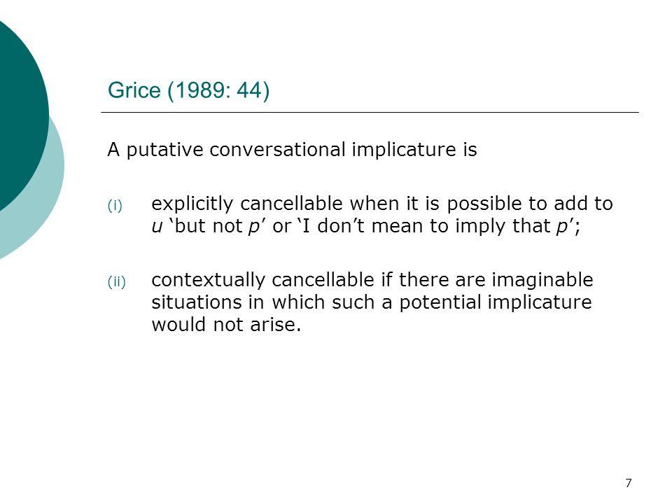 Grice (1989: 44) A putative conversational implicature is