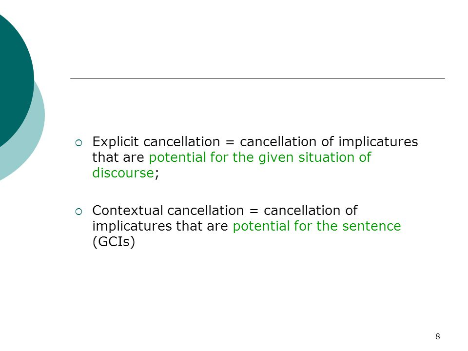 Explicit cancellation = cancellation of implicatures that are potential for the given situation of discourse;