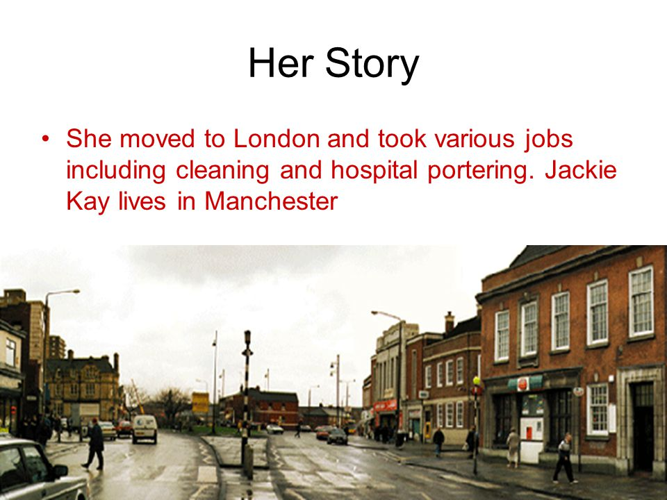 Her Story She moved to London and took various jobs including cleaning and hospital portering.
