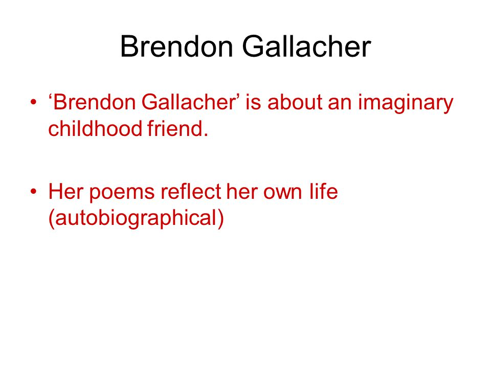Brendon Gallacher 'Brendon Gallacher' is about an imaginary childhood friend.
