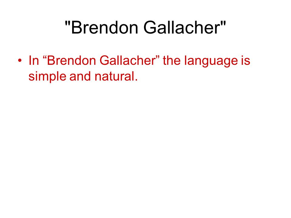Brendon Gallacher In Brendon Gallacher the language is simple and natural.