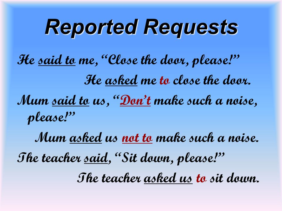 Reported Requests He said to me, Close the door, please!