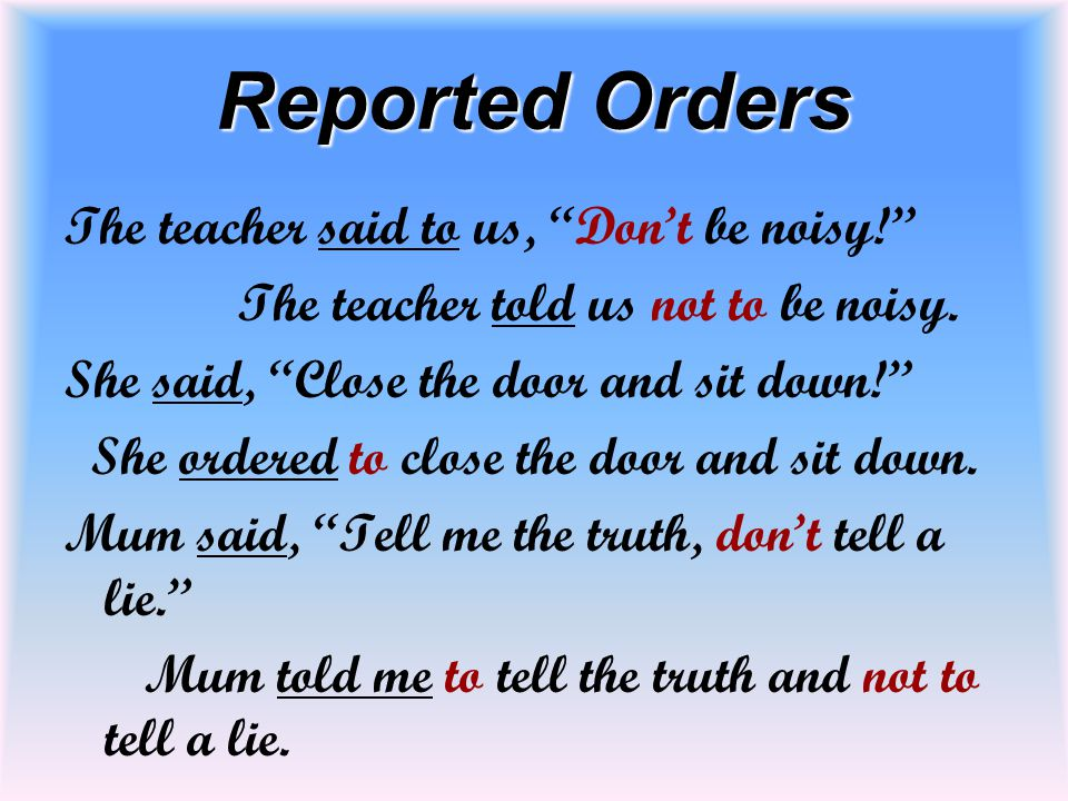 Reported Orders The teacher said to us, Don't be noisy!
