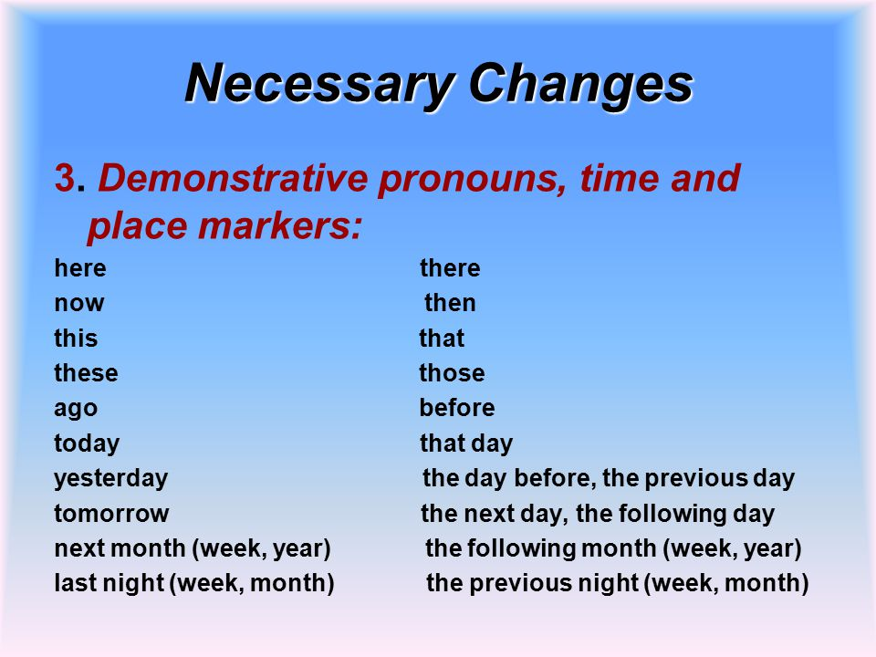 Necessary Changes 3. Demonstrative pronouns, time and place markers: