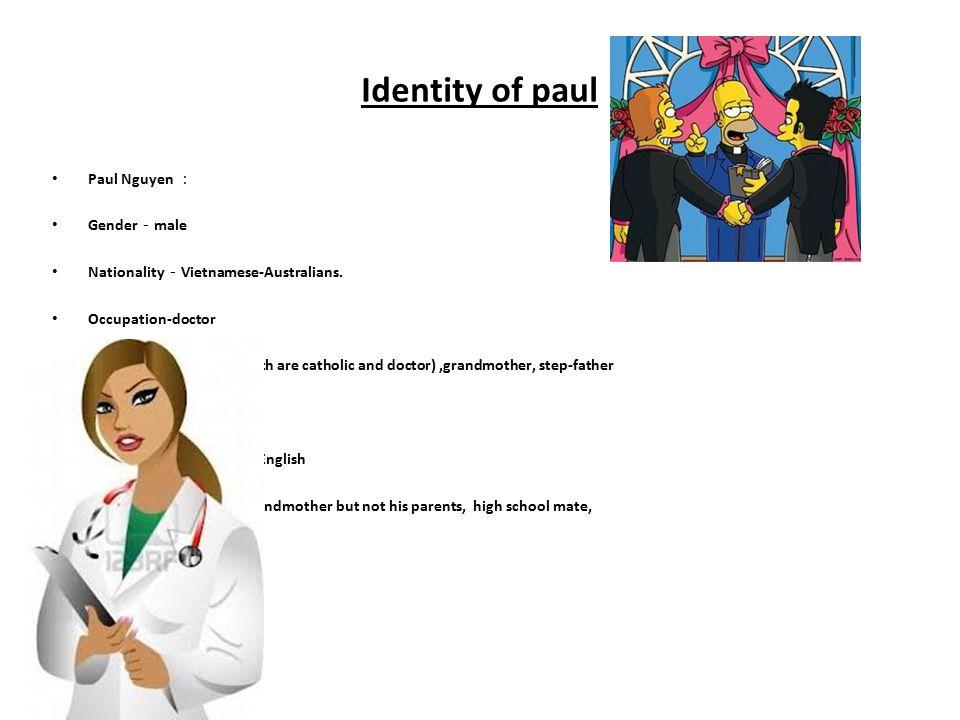 Identity of paul Paul Nguyen : Gender-male