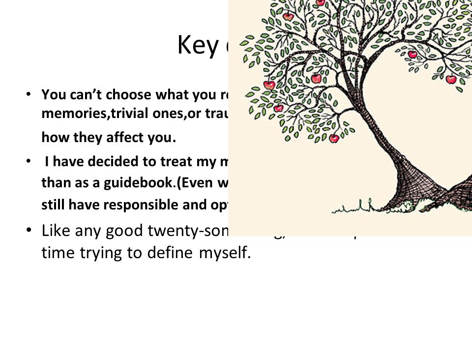 Key quote You can't choose what you remember,be they good memories,trivial ones,or traumatic.what you can do is choose how they affect you.
