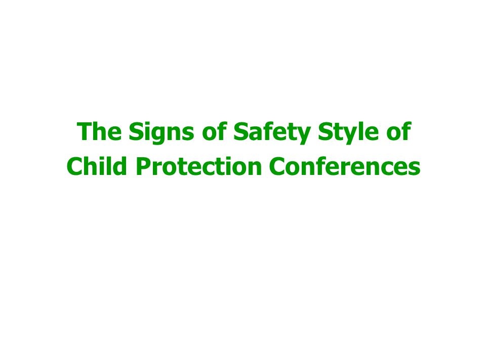 The Signs of Safety Style of Child Protection Conferences