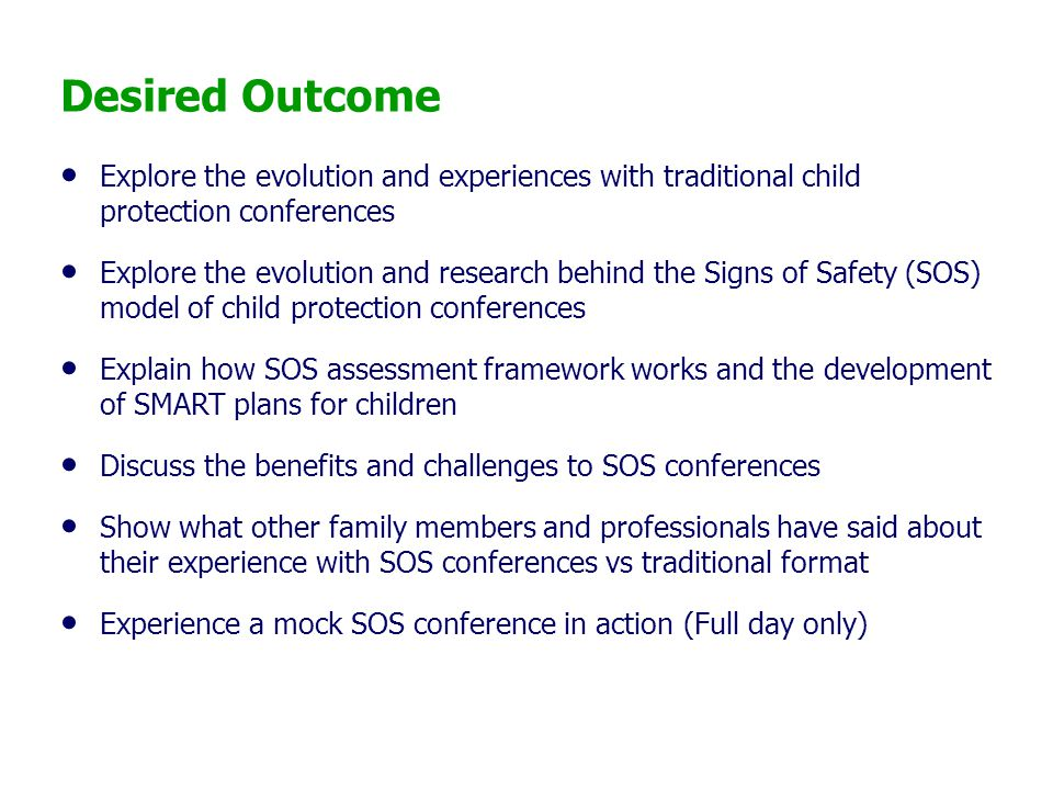 Desired Outcome Explore the evolution and experiences with traditional child protection conferences.