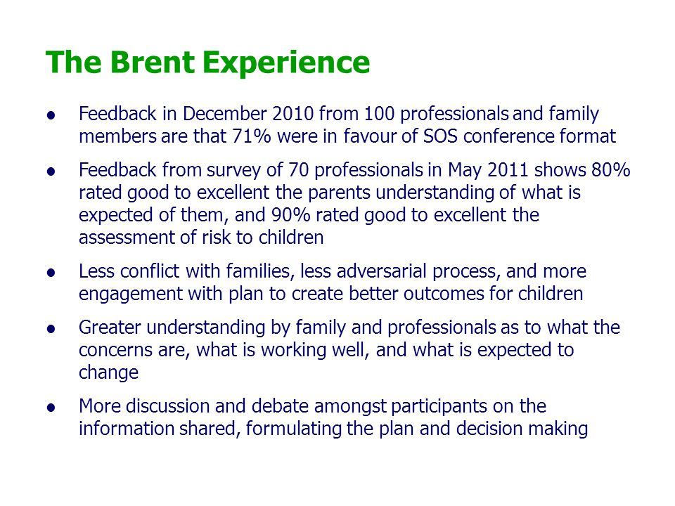 The Brent Experience Feedback in December 2010 from 100 professionals and family members are that 71% were in favour of SOS conference format.