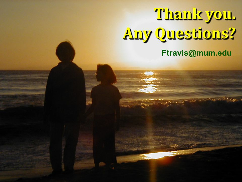 Thank you. Any Questions Ftravis@mum.edu