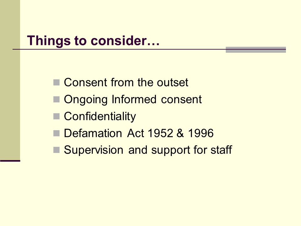 Things to consider… Consent from the outset Ongoing Informed consent