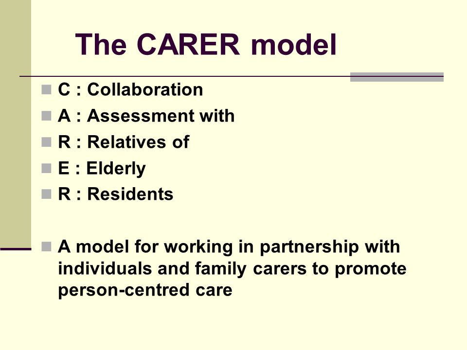 The CARER model C : Collaboration A : Assessment with R : Relatives of