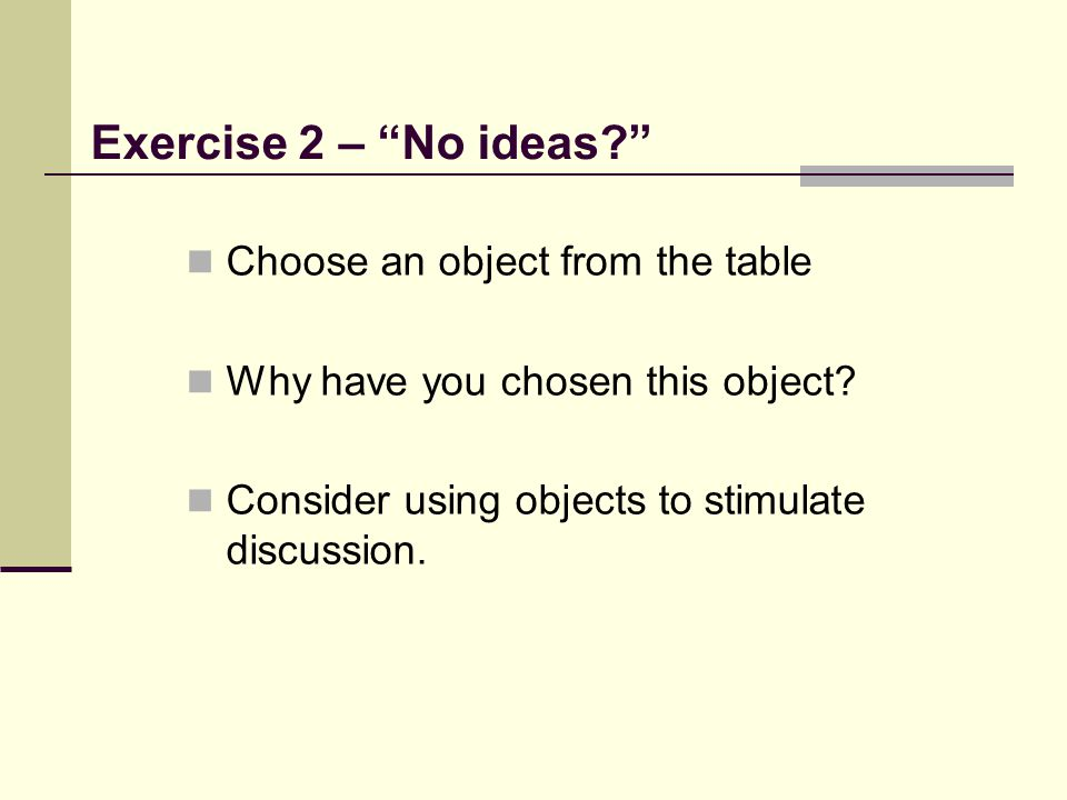 Exercise 2 – No ideas Choose an object from the table